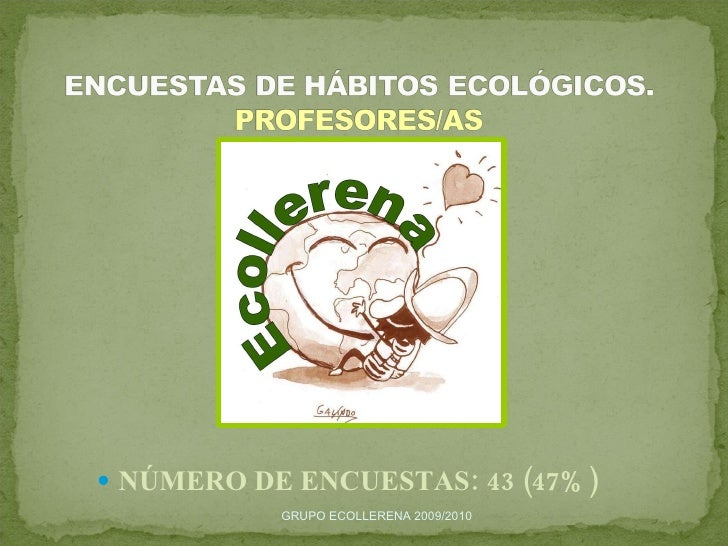 <ul><li>NÚMERO DE ENCUESTAS: 43 (47%) </li></ul>GRUPO ECOLLERENA 2009/2010
