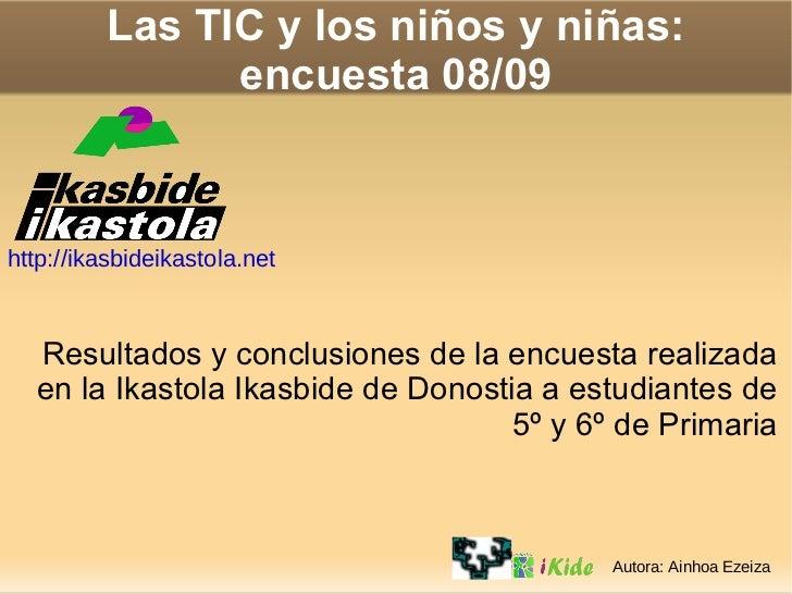 Las TIC y los niños y niñas: encuesta 08/09 Resultados y conclusiones de la encuesta realizada en la Ikastola Ikasbide de ...