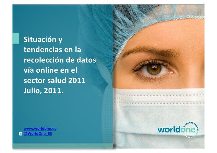 Situación y tendencias en la recolección de datos vía online en el sector salud 2011 Julio,...