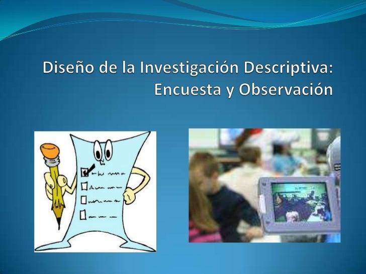 Diseño de la Investigación Descriptiva: Encuesta y Observación<br />