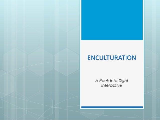 ENCULTURATIONA Peek Into XightInteractive