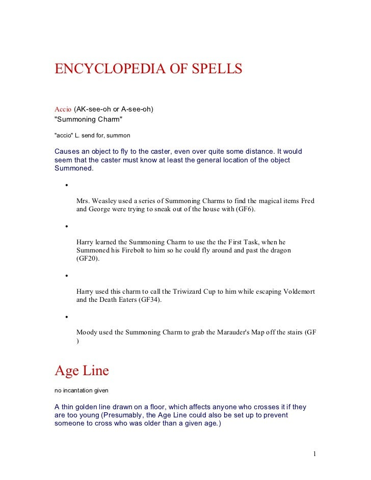 "ENCYCLOPEDIA OF SPELLSAccio (AK-see-oh or A-see-oh)""Summoning Charm""""accio"" L. send for, summonCauses an object to fly to ..."