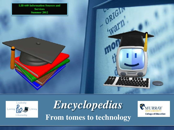 LIB 640 Information Sources and            Services         Summer 2012                         Encyclopedias             ...