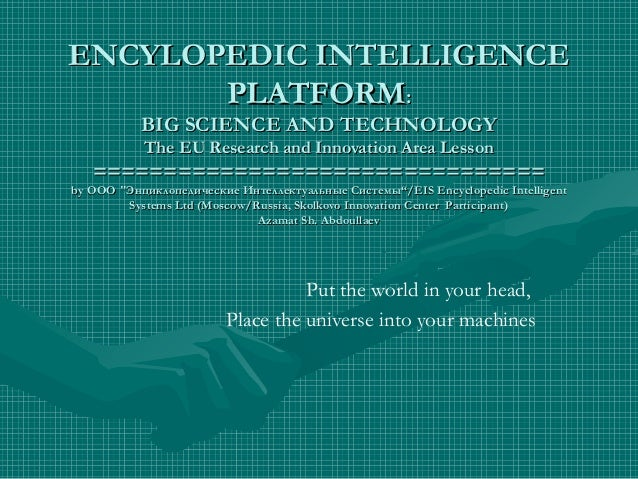 ENCYLOPEDIC INTELLIGENCEENCYLOPEDIC INTELLIGENCEPLATFORMPLATFORM::BIG SCIENCE AND TECHNOLOGYBIG SCIENCE AND TECHNOLOGYThe ...