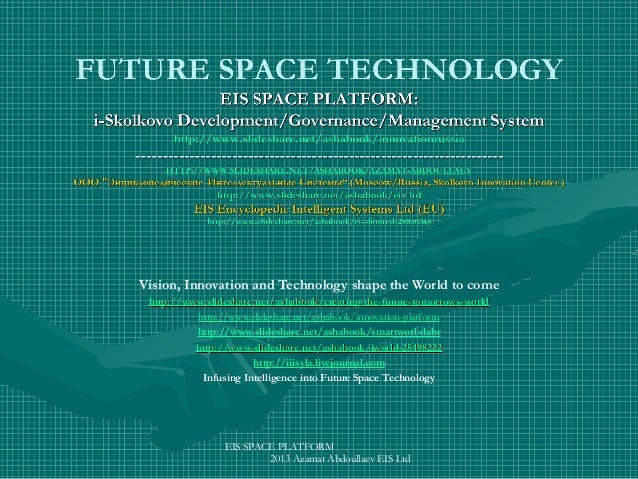 Vision, Innovation and Technology shape the World to come http://www.slideshare.net/ashabook/creating-the-future-tomorrows...