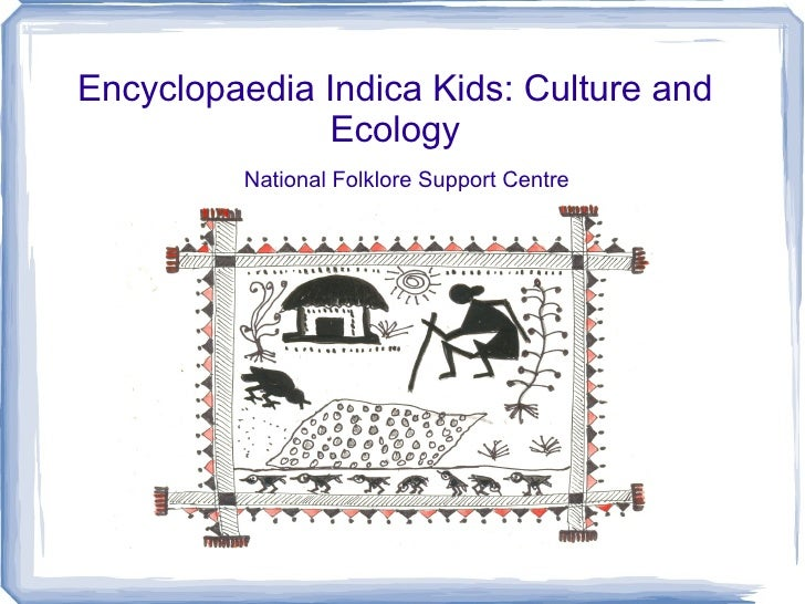 Encyclopaedia Indica Kids: Culture and Ecology National Folklore Support Centre
