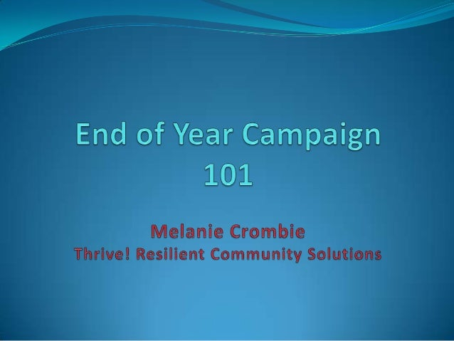 End of Year Campaign 101 Curriculum   The Basics  Power Messaging  Contributor Selection  Which Vehicle to Choose  T...