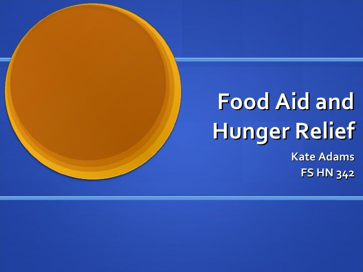 Food Aid and Hunger Relief Kate Adams FS HN 342