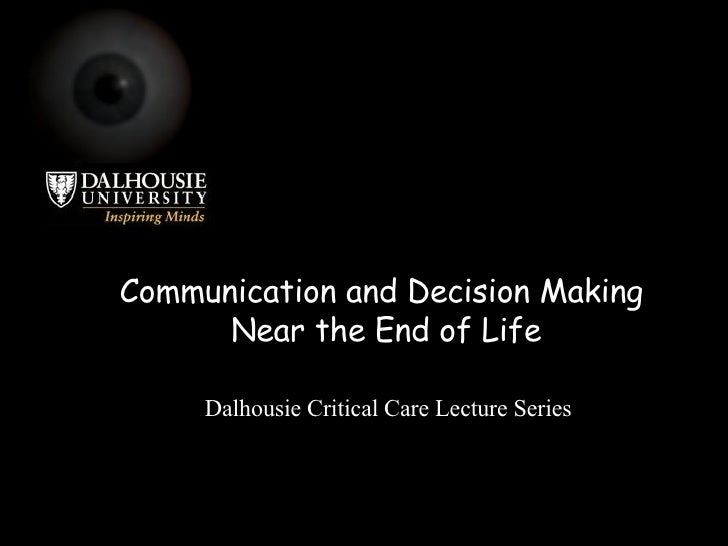 Communication and Decision Making  Near the End of Life Dalhousie Critical Care Lecture Series