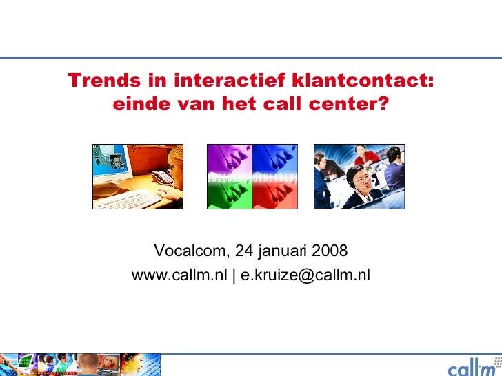 Trends in interactief klantcontact: einde van het call center? Vocalcom, 24 januari 2008 www.callm.nl | e.kruize@callm.nl