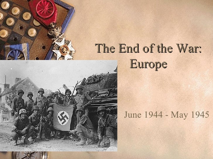 The End of the War: Europe June 1944 - May 1945