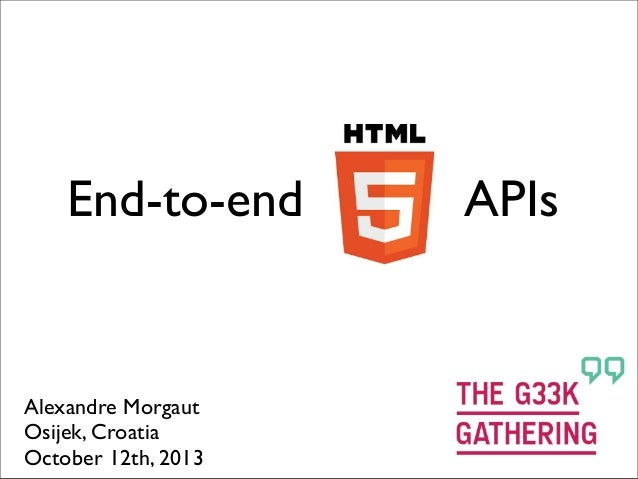 End-to-end HTML5 APIs - The Geek Gathering 2013