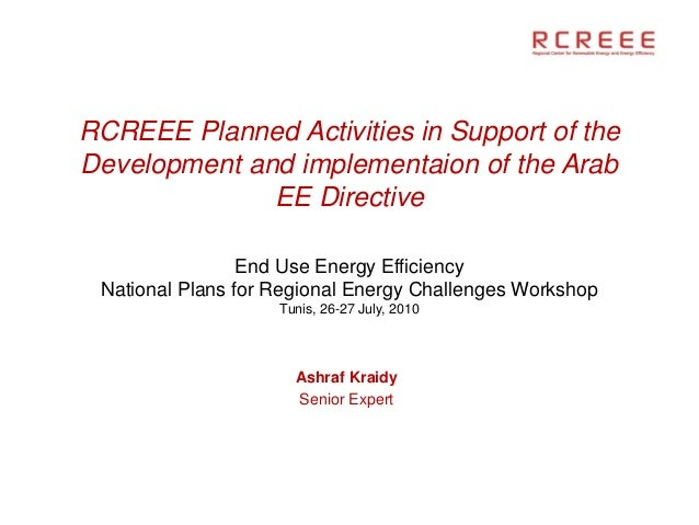 RCREEE Planned Activities in Support of theDevelopment and implementaion of the Arab              EE Directive            ...