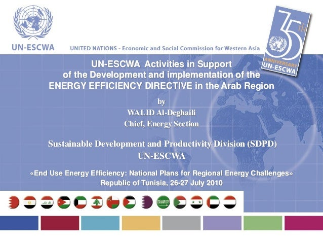 UN-ESCWA Activities in Support       of the Development and implementation of the     ENERGY EFFICIENCY DIRECTIVE in the A...