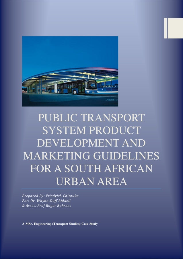 PUBLIC TRANSPORT SYSTEM PRODUCT DEVELOPMENT AND MARKETING GUIDELINES FOR A SOUTH AFRICAN URBAN AREA Prepared By: Friedrich...