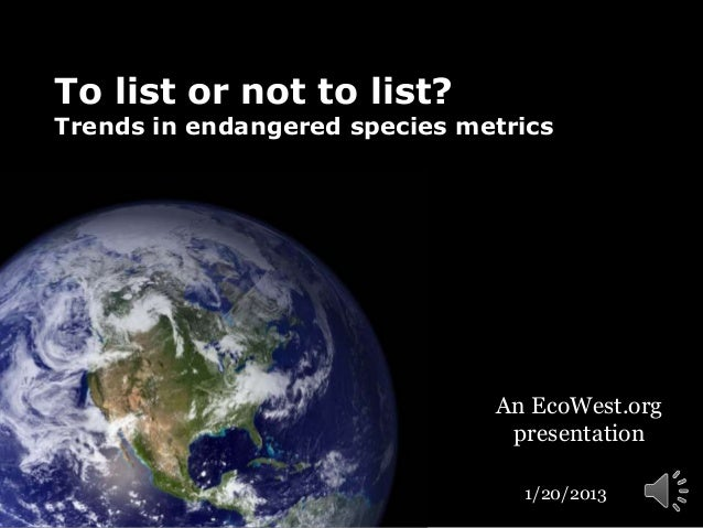 To list or not to list?Trends in endangered species metrics                               An EcoWest.org                  ...
