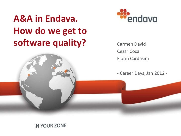 A&A in Endava.How do we get tosoftware quality?   Carmen David                    Cezar Coca                    Florin Car...