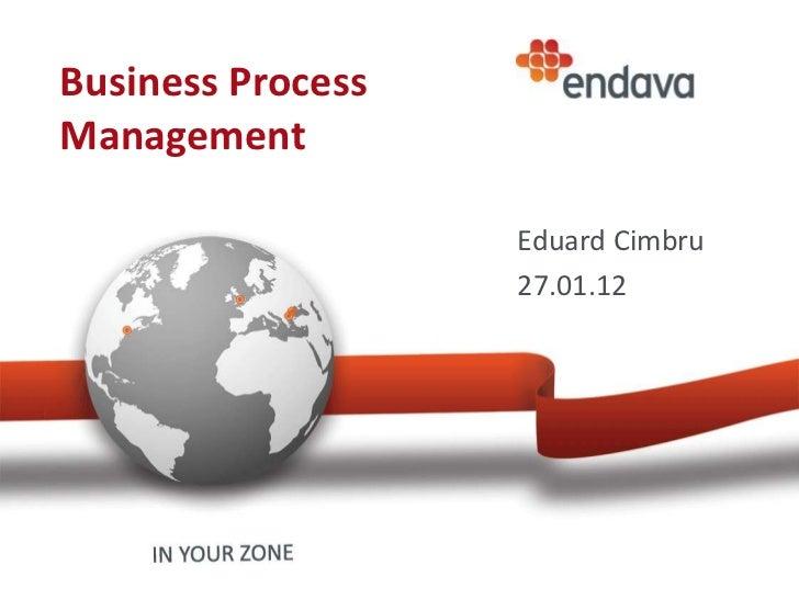 Business ProcessManagement                   Eduard Cimbru                   27.01.12
