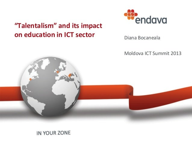 """""""Talentalism"""" and its impacton education in ICT sector Diana BocanealaMoldova ICT Summit 2013"""