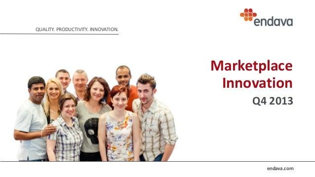 QUALITY. PRODUCTIVITY. INNOVATION.  Marketplace Innovation Q4 2013  endava.com