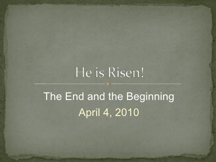 The End and the Beginning April 4, 2010