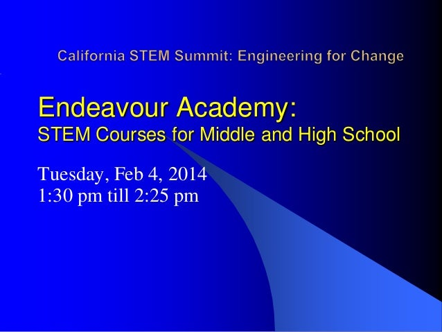 Endeavour Academy: STEM Courses for Middle and High School  Tuesday, Feb 4, 2014 1:30 pm till 2:25 pm