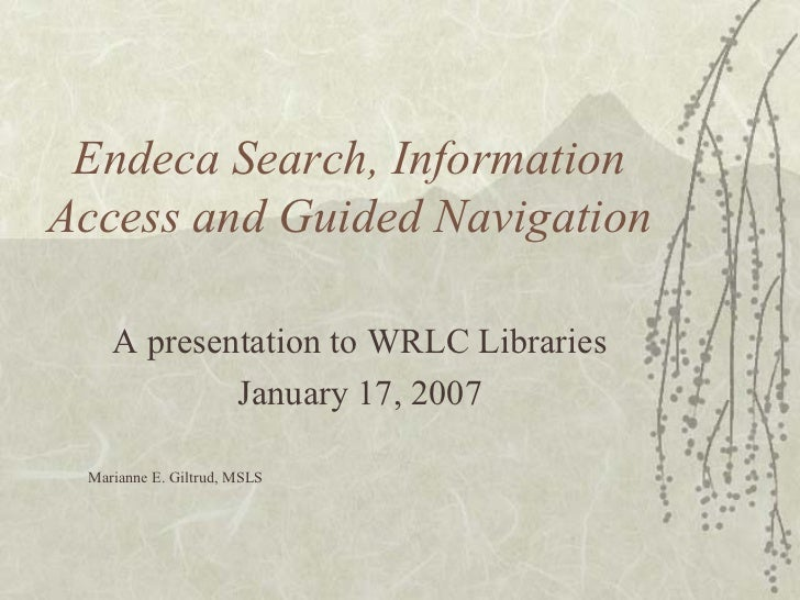 Endeca Search, InformationAccess and Guided Navigation    A presentation to WRLC Libraries            January 17, 2007 Mar...