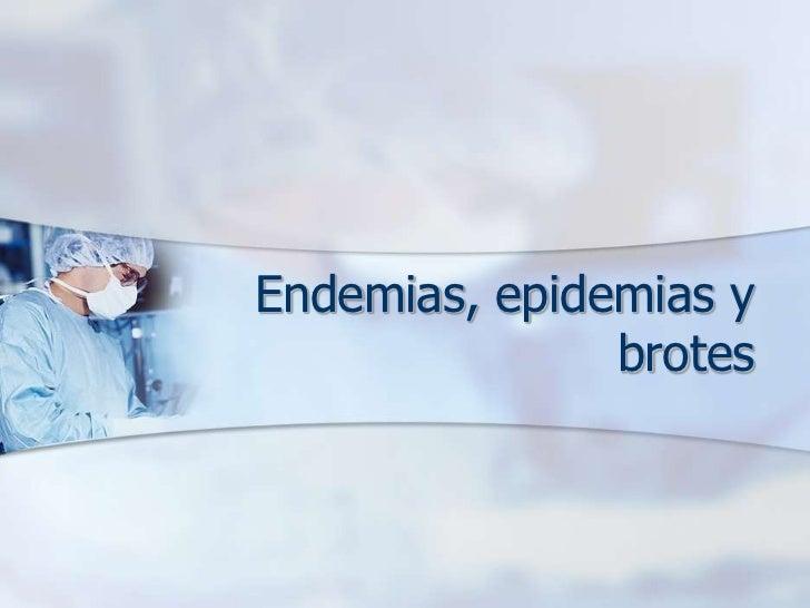 Endemias, epidemias y                brotes