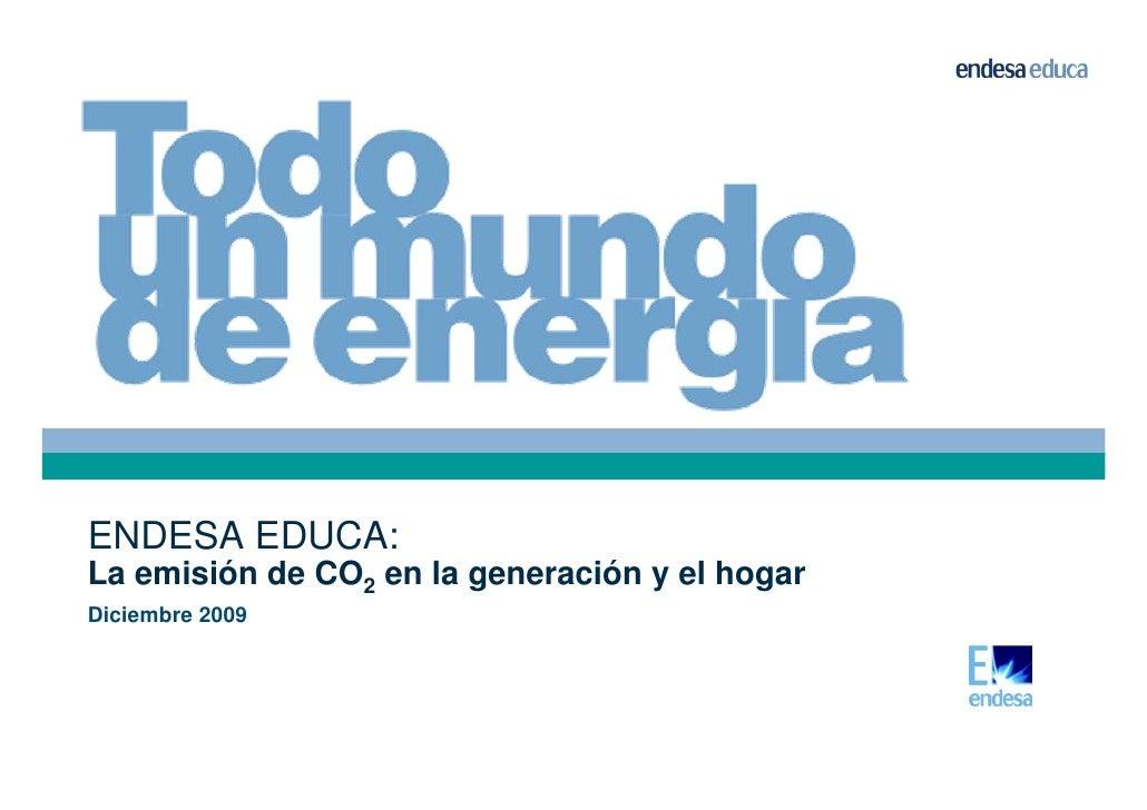 ENDESA EDUCA:La emisión de CO2 en la generación y el hogarDiciembre 2009