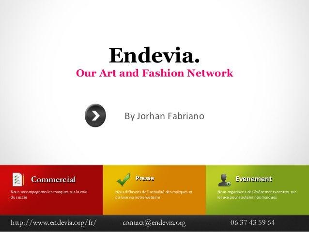 Endevia. Our Art and Fashion Network PressePresse Nous diffusons de l'actualité des marques et du luxe via notre webzine C...