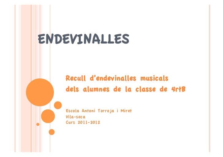ENDEVINALLES   Recull d'endevinalles musicals   dels alumnes de la classe de 4rtB   Escola Antoni Torroja i Miret   Vila-s...