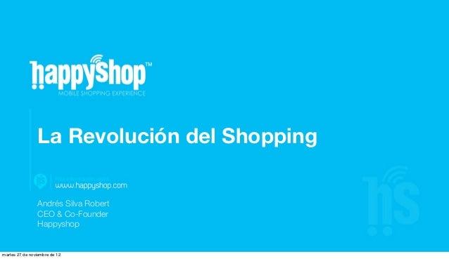 La Revolución del Shopping                Andrés Silva Robert                CEO & Co-Founder                Happyshopmart...