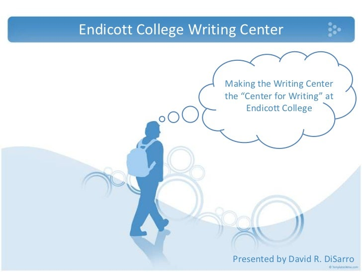 """Endicott College Writing Center<br />Making the Writing Center the """"Center for Writing"""" at Endicott College<br />Presented..."""