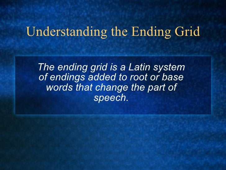 Understanding the Ending Grid The ending grid is a Latin system of endings added to root or base words that change the par...