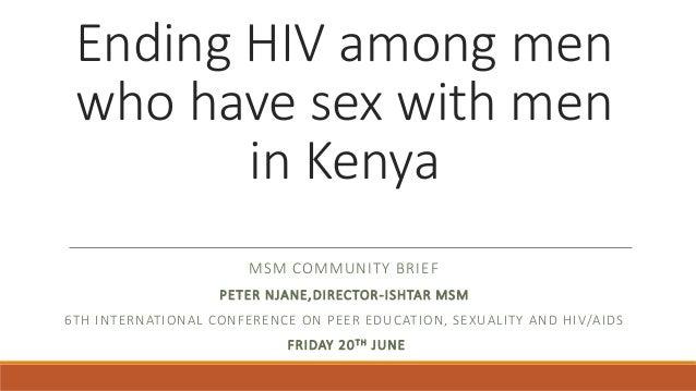 Ending HIV among men who have sex with men in Kenya MSM COMMUNITY BRIEF PETER NJANE,DIRECTOR-ISHTAR MSM 6TH INTERNATIONAL ...