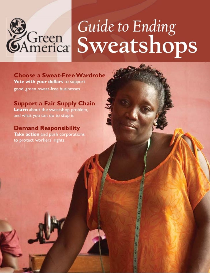 Guide to Ending                                SweatshopsChoose a Sweat-Free WardrobeVote with your dollars to supportgood...
