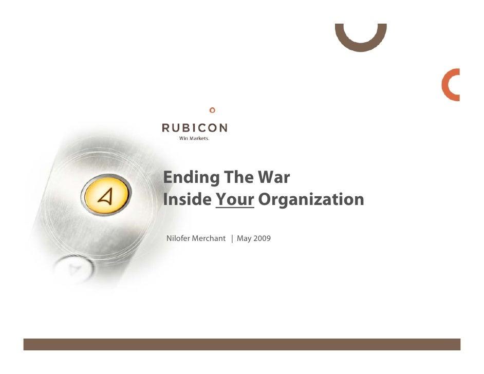 Ending The War Inside Your Organization Nilofer Merchant | May 2009