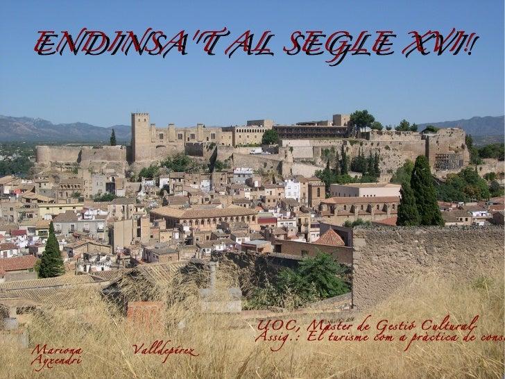 ENDINSAT AL SEGLE XVI!ENDINSAT AL SEGLE XVI!                         UOC, Màster de Gestió Cultural                       ...