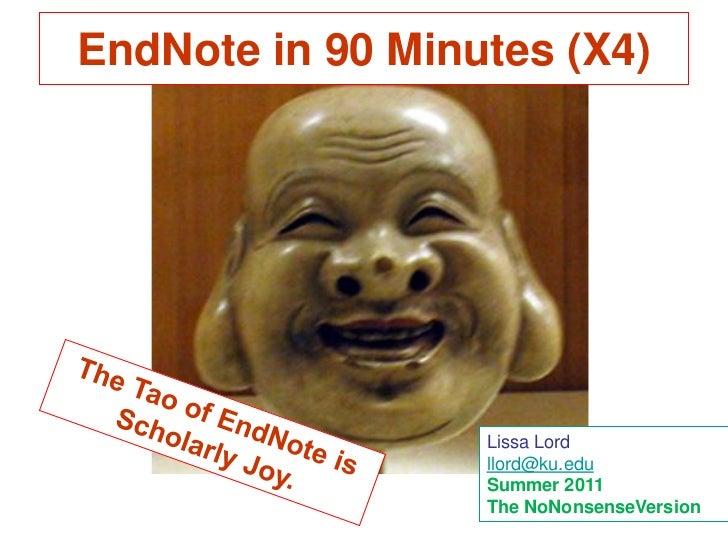 EndNote in 90 Minutes (X4)                  Lissa Lord                  llord@ku.edu                  Summer 2011         ...