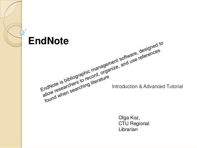 EndNote  Introduction & Advanced Tutorial  Olga Koz, CTU Regional Librarian