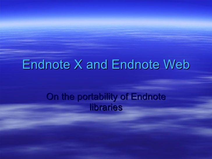 Endnote X and Endnoteweb: On the portability of Endnote libraries