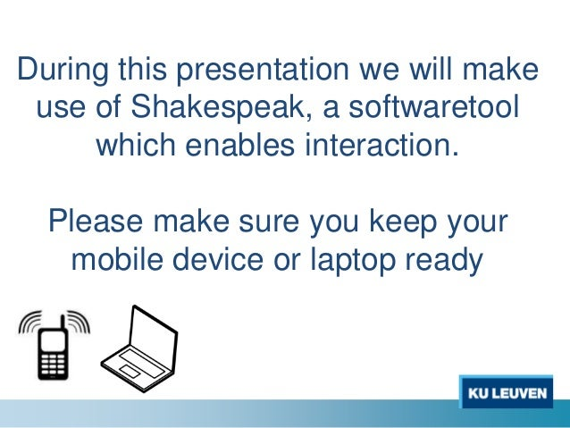 During this presentation we will make use of Shakespeak, a softwaretool     which enables interaction.  Please make sure y...