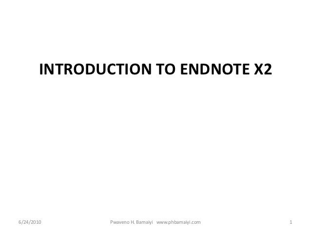 INTRODUCTION TO ENDNOTE X26/24/2010      Pwaveno H. Bamaiyi www.phbamaiyi.com   1