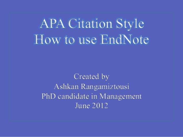 APA Citation StyleHow to use EndNote         Created by    Ashkan Rangamiztousi PhD candidate in Management          June ...