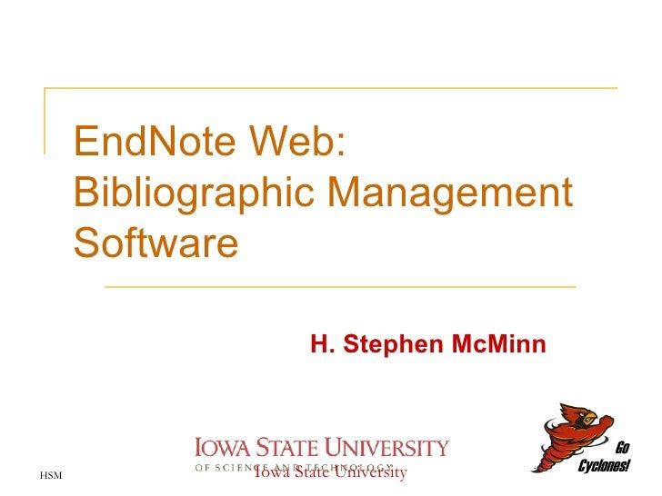 EndNote Web:  Bibliographic Management Software H. Stephen McMinn HSM Iowa State University