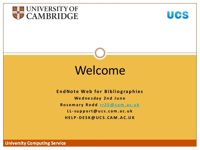 University Computing Service EndNote Web for Bibliographies We d n e s d ay 2 n d J u n e Ro s e m a r y Ro d d r r 2 5 @ ...