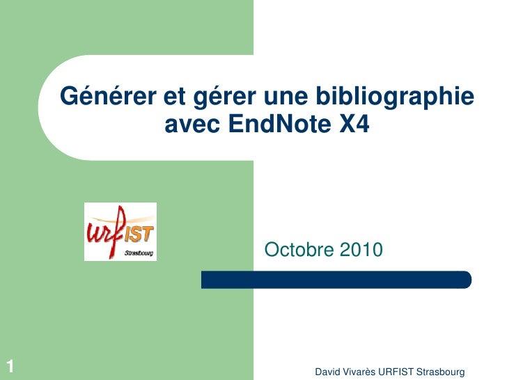 Générer et gérer une bibliographie             avec EndNote X4                        Octobre 2010     1                  ...