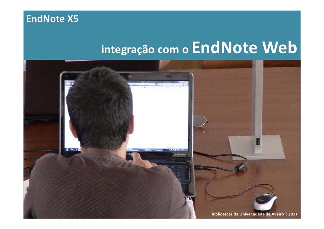 EndNoteX5             integraçãocomoEndNoteWeb                            BibliotecasdaUniversidadedeAveiro|2011