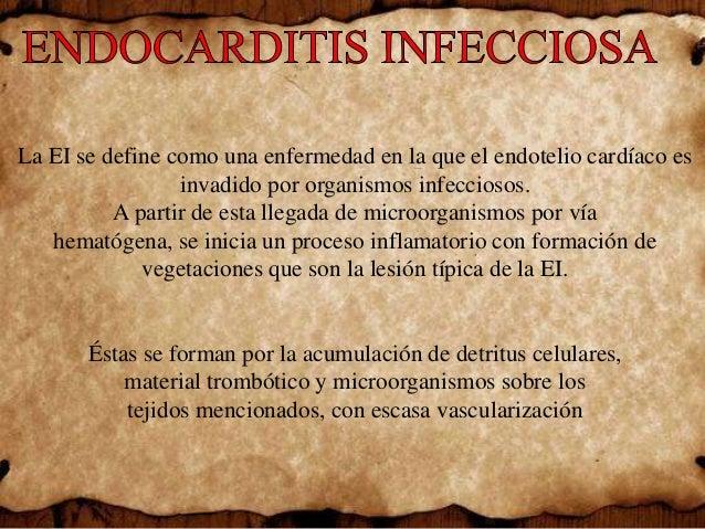 La EI se define como una enfermedad en la que el endotelio cardíaco es invadido por organismos infecciosos. A partir de es...