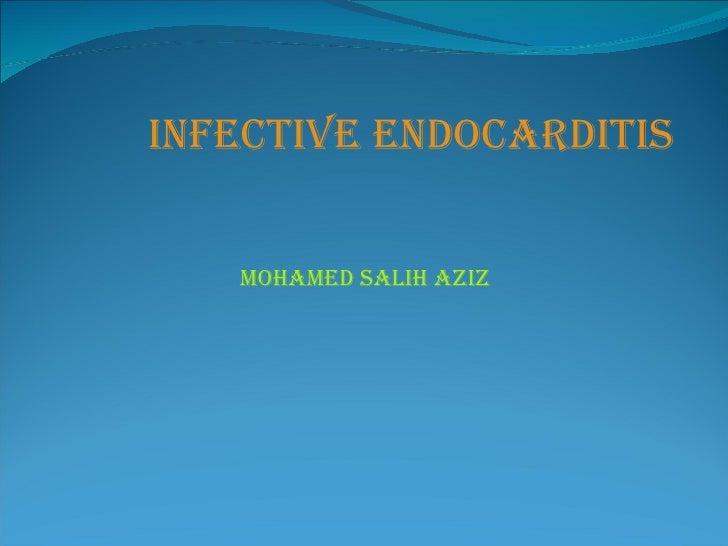 InfectIve endocardItIs      MohaMed salIh azIz